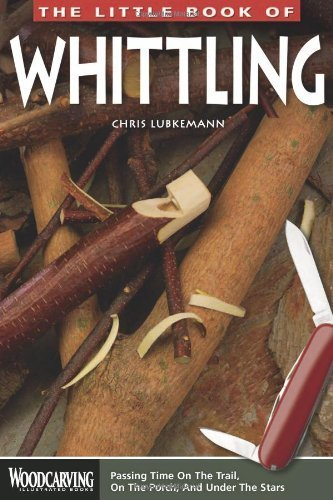 Little Book of Whittling, The: Passing Time on the trail, on the Porch, and Under the Stars (Woodcarving Illustrated Books) by Lubkemann, Chris (2013) Paperback