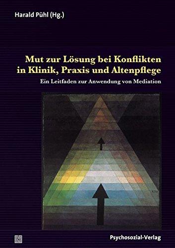Mut zur Lösung bei Konflikten in Klinik, Praxis und Altenpflege: Ein Leitfaden zur Anwendung von Mediation (Therapie & Beratung)