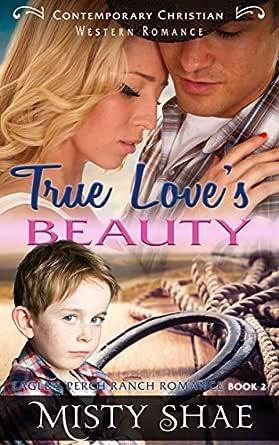 True Loves Beauty Contemporary Christian Western Romance Eagle S Perch Ranch Romance Book 2 Ebook Shae Misty Amazon Co Uk Kindle Store