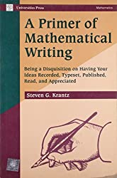 A Primer Of Mathematical Writing: Being a Disquisitions on Having Your Ideas Recorded Typeset Published Read and Appreciated