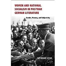 Women and National Socialism in Postwar German Literature: Gender, Memory, and Subjectivity (Women and Gender in German Studies)