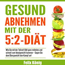 Gesund abnehmen mit der 5:2-Diät [Healthy Weight Loss with the 5: 2 Diet]