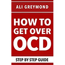 How To Get Over OCD: Step by step obsessive compulsive disorder recovery guide (English Edition)
