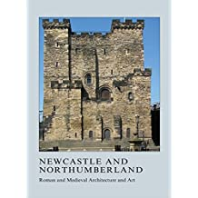 Newcastle and Northumberland: Roman and Medieval Architecture and Art (British Archaeological Association Conference Transactions) by Julian M. Luxford (28-Jun-2013) Hardcover