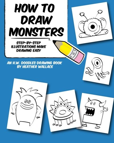 How to Draw Monsters: Step-by-Step Illustrations Make Drawing Easy (An H.W. Doodles Drawing Book)