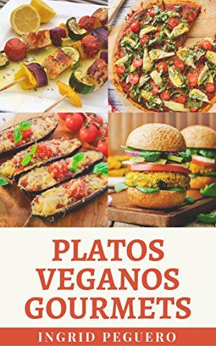 Platos Veganos Gourmets: Mas de 100 Platos Vegetarianos Veganos Contemporaneas e Internacionales para Deleitar el Paladar y Mantenerte Nutrido y Saludable
