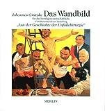 """""""DAS WANDBILD"""" Aus der Geschichte der Unfallchirurgie im UnfallKrankenhaus Hamburg-Bergedorf - Johannes Grützke"""