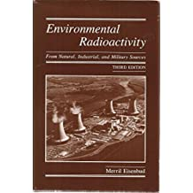 Environmental Radioactivity: From Natural, Industrial, and Military Sources