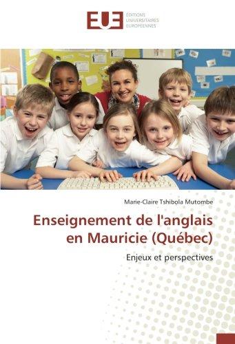 Enseignement de l'anglais en Mauricie (Quebec): Enjeux et perspectives par Marie-Claire Tshibola Mutombe