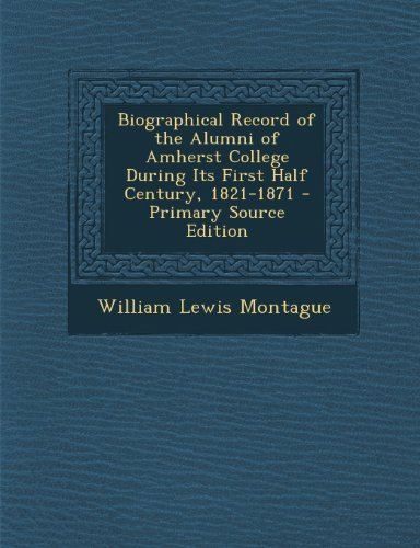 Biographical Record of the Alumni of Amherst College During Its First Half Century, 1821-1871