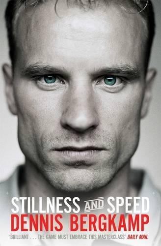 Stillness and Speed: My Story por Dennis Bergkamp