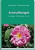 Aromatherapie: Grundlagen, Wirkprinzipien,