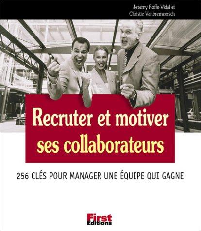 Recruter et motiver ses collaborateurs