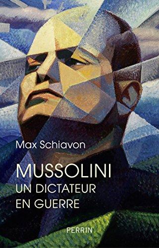 Mussolini. Un dictateur en guerre par Max SCHIAVON