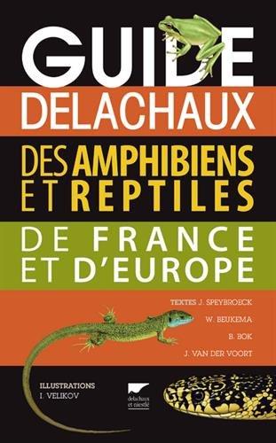 Guide Delachaux des amphibiens et reptiles de France et d'Europe par Jeroen Speybroeck