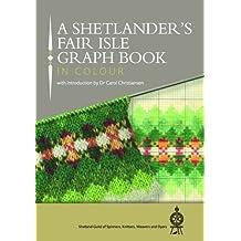 A Shetlander's Fair Isle Graph Book 2016
