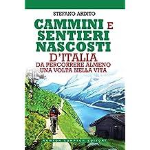 Cammini e sentieri nascosti d'Italia da percorrere almeno una volta nella vita (Italian Edition)