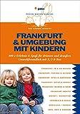 Frankfurt & Umgebung mit Kindern: 300 x Erlebnis & Spaß für drinnen und draußen (Freizeiführer mit Kindern, Band 9)