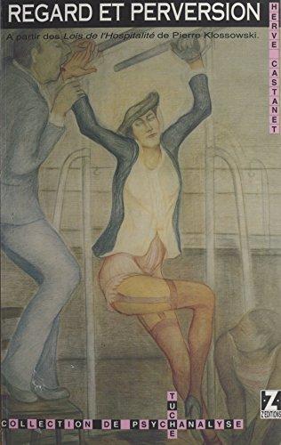 Regard et Perversion : À partir des «Lois de l'hospitalité» de Pierre Klossowski (Tuché) par Hervé Castanet