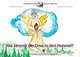 Wie kommt die Oma in den Himmel?: Eine Erklärung der Erdbestattung für 4-7 Jährige