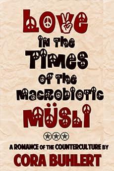 Love in the Times of the Macrobiotic Muesli by [Buhlert, Cora]