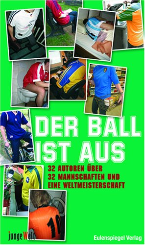 Der Ball ist aus. 32 Autoren über 32 Mannschaften und eine Weltmeisterschaft (Deutschland 2006 Fussball Ball)