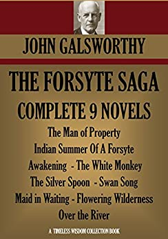 THE FORSYTE SAGA COMPLETE NINE NOVELS (The Forsyte Saga - A Modern Comedy - End of the Chapter) (Timeless Wisdom Collection Book 3001) by [Galsworthy, John]