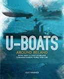 U-boats Around Ireland: The Story of the Royal Navy's Coast of Ireland Command in the...