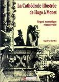 La cathédrale illustrée de Hugo à Monet - Regard romantique et modernité