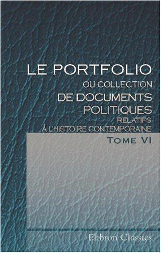 Le portfolio, ou Collection de documents politiques relatifs à l'histoire contemporaine: Traduit de l'anglais. Tome 6 par Unknown Author