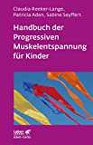 Handbuch der Progressiven Muskelentspannung für Kinder (Leben lernen) -