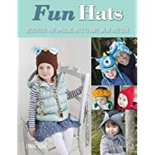 Fun Hats: Whimsical Hats to Knit, Wear and Love