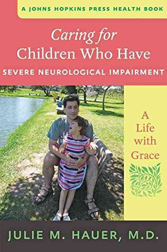 [Caring for Children Who Have Severe Neurological Impairment: A Life with Grace] (By: Julie M. Hauer) [published: July, 2013]