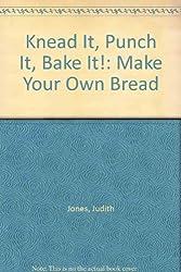 Knead It, Punch It, Bake It!: Make Your Own Bread by Judith Jones (1981-10-01)