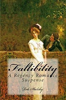 Fallibility (A Regency Suspense Romance Book 2) by [Shelsky, Rob]