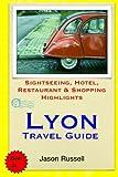 Lyon Travel Guide: Sightseeing, Hotel, Restaurant & Shopping Highlights
