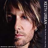 Songtexte von Keith Urban - Love, Pain & The Whole Crazy Thing