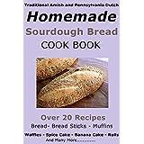 Traditional Amish and Pennsylvania Dutch Homemade Sourdough Starter, Bread, Banana Cake, Pancake Recipes: and many more (English Edition)