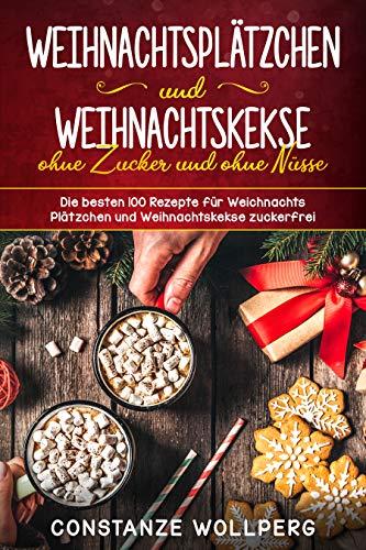 Beliebtesten Weihnachtskekse.Weihnachtsplätzchen Und Weihnachtskekse Ohne Zucker Und Ohne Nüsse Die Besten 100 Rezepte Für Weihnachts Plätzchen Und Weihnachtskekse Zuckerfrei