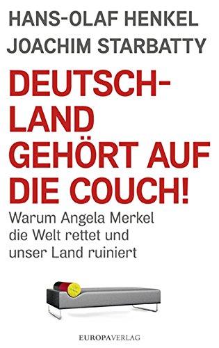 deutschland-gehrt-auf-die-couch-warum-angela-merkel-die-welt-rettet-und-unser-land-ruiniert-german-e