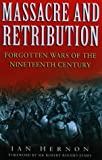 Massacre and Retribution: Forgotten Colonial Wars of the 19th Century (Forgotten Wars 1)