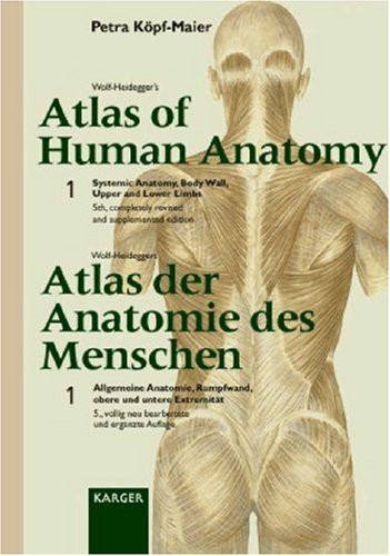 WOLF-HEIDEGER'S ATLAS OF HUMAN ANATOMY VOLUME 1 : SYSTEMIC ANATOMY, BODY WALL, UPPER AND LOWER LIMBS