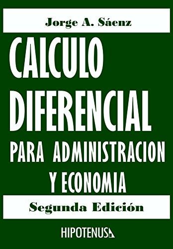 Calculo Diferencial Para Administracion y Economia por Jorge Saenz