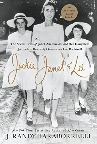 Jackie, Janet & Lee: The Secret Lives of Janet Auchincloss and Her Daughters Jacqueline Kennedy Onassis and Lee Radziwill (English Edition)