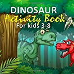 Dinosaur Activity Book for Kids 3-8: Mazes, Coloring, Picture Puzzles, and More!