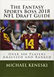 The Fantasy Sports Boss 2018 NFL Draft Guide: Over 500 Players Analyzed and Ranked