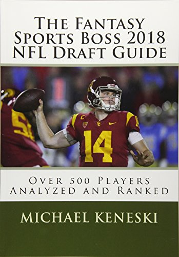 The Fantasy Sports Boss 2018 NFL Draft Guide: Over 500 Players Analyzed and Ranked por Michael Keneski