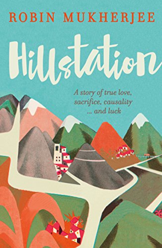 Hillstation: A story of true love, sacrifice, causality... and luck by [Mukherjee, Robin]