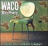 Songtexte von Waco Brothers - Electric Waco Chair