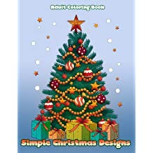 Simple Christmas Designs: Easy designs to color for the Christmas season adult coloring book: Volume 5 (Creative and Unique Coloring Books for Adults)